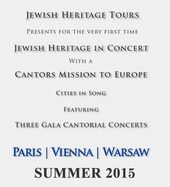 Jewish Heritage Tours Presents for the very first time Jewish Heritage in Concert With a Cantors Mission to Europe